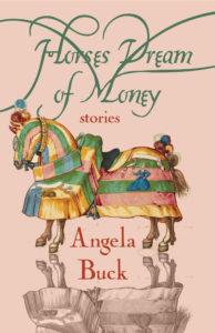 Horses Dream of Money, by Angela Buck
