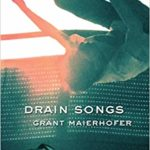 Drain Songs, by Grant Maierhofer (FC2, 2019)