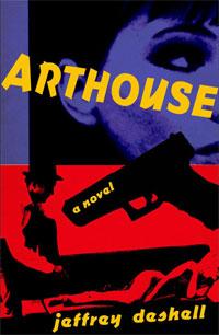 Arthouse, by Jeffrey DeShell (FC2, 2011)
