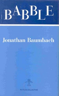 Babble, by Jonathan Baumbach (FC2, 1976)