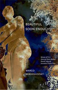 Beautiful Soon Enough, by Margo Berdeshevsky (FC2, 2009)