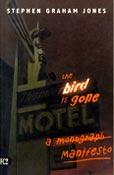 The Bird is Gone — A Manifesto, by Stephen Graham Jones (FC2, 2003)