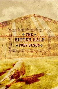 The Bitter Half, by Toby Olson (FC2, 2006)