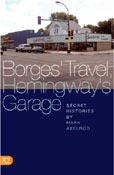 Borges' Travel, Hemingway's Garage: Secret Histories, by Mark Axelrod (FC2, 2004)
