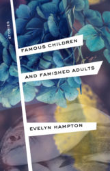 Famous Children and Famished Adults: Stories, by Evelyn Hampton (FC2, 2019)