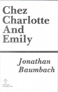 Chez Charlotte and Emily, by Jonathan Baumbach (FC2, 1979)