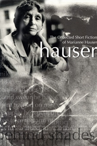 The Collected Short Fiction of Marianne Hauser, by Marianne Hauser (FC2, 2005)