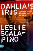 Dahlia's Iris: Secret Autobiography and Fiction, by Leslie Scalapino (FC2, 2003)