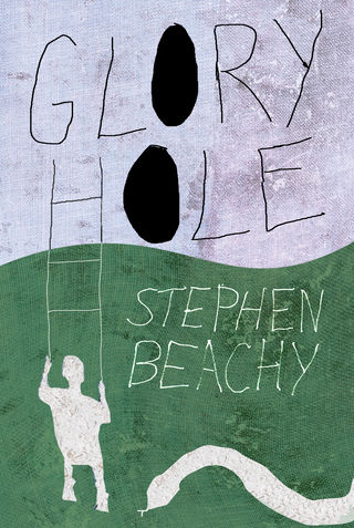 Glory Hole, by Stephen Beachy (FC2, 2017)