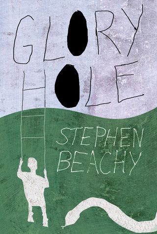 Glory Hole, by Stephen Beachy (FC2, 2017)