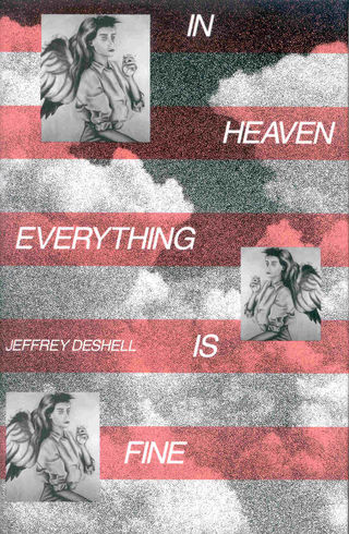 In Heaven Everything Is Fine, by Jeffrey DeShell (FC2, 1991)
