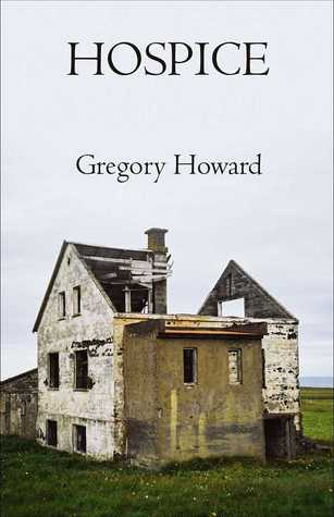 Hospice, by Gregory Howard (FC2, 2015)