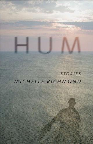 Hum, by Michelle Richmond (FC2, 2014)
