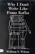 Why I Don't Write Like Franz Kafka, by William S. Wilson (FC2, 2002)