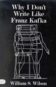 Why I Don't Write Like Franz Kafka, by William S. Wilson (FC2, 2002)