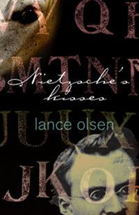 Nietzsche's Kisses, by Lance Olsen (FC2, 2006)