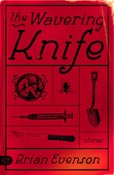 The Wavering Knife: Stories, by Brian Evenson (FC2, 2004)