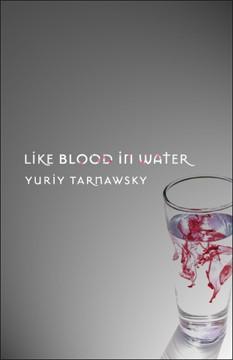 Like Blood in Water: Five Mininovels, by Yuriy Tarnawsky (FC2, 2007)