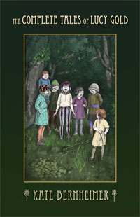 The Complete Tales of Lucy Gold, by Kate Bernheimer (FC2, 2011)