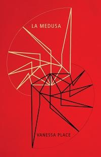 La Medusa, by Vanessa Place (FC2, 2008)