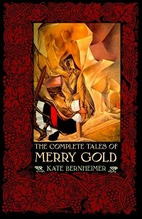 The Complete Tales of Merry Gold, by Kate Bernheimer (FC2, 2006)