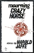Mourning Crazy Horse, by Harold Jaffe (FC2, 1982)