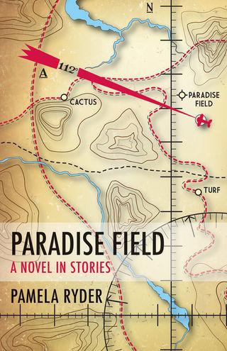 Paradise Field: a Novel in Stories, by Pamela Ryder (FC2, 2017)