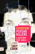 Everyday Psychokillers: A History for Girls, A Novel, by Lucy Corin (FC2, 2004)