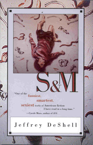 S & M, by Jeffrey DeShell (FC2, 1997)