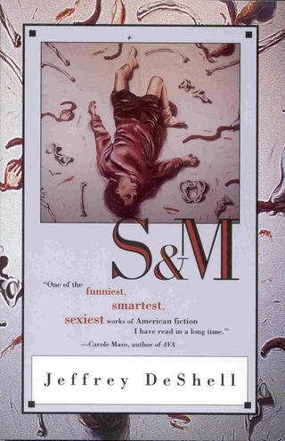 S & M, by Jeffrey DeShell (FC2, 1997)