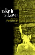 Take It Or Leave It, by Raymond Federman (FC2, 1997)