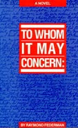 To Whom It May Concern:, by Raymond Federman (FC2, 1990)